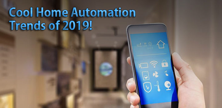 Cool Home Automation Trends of 2019!