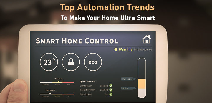 Top Automation Trends To Make Your Home Ultra Smart