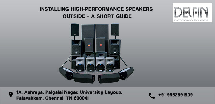 Installing High-Performance Speakers Outside – A Short Guide